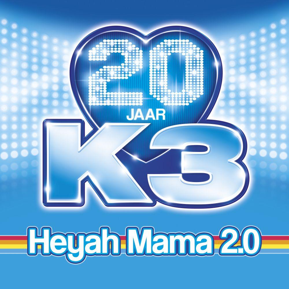 K3 - Heyah Mama 2.0